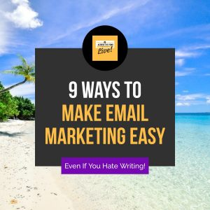 9 Ways To Make Email Marketing Easy (Even If You Hate To Write)